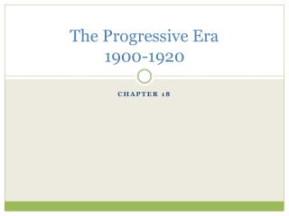 The Progressive Era 1900-1920
