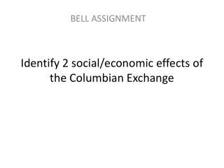 Identify 2 social/economic effects of the Columbian Exchange