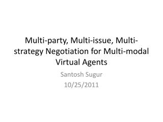Multi-party, Multi-issue, Multi-strategy Negotiation for Multi-modal Virtual Agents