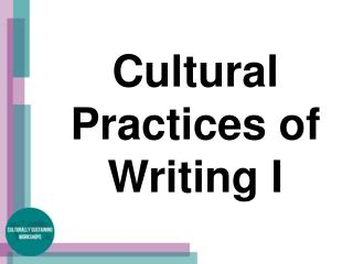 Cultural Practices of Writing I