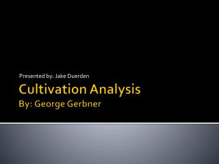 Cultivation Analysis By: George  Gerbner