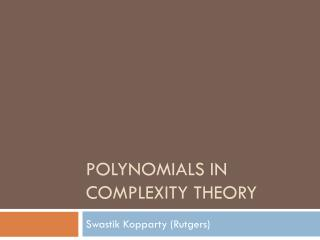 Polynomials in Complexity Theory