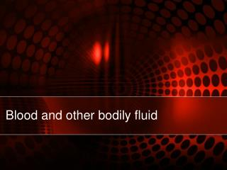 Blood and other bodily fluid