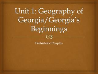 Unit 1: Geography of Georgia/Georgia's Beginnings