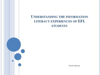 Understanding  the information literacy experiences of  EFL students