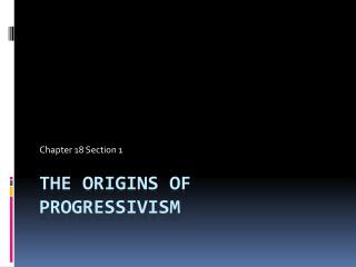 The Origins of Progressivism