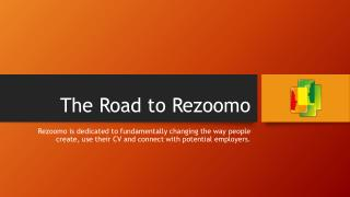 The Road to  Rezoomo