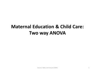 Maternal Education & Child Care: Two  way ANOVA