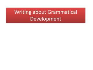Writing about Grammatical Development