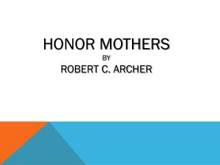 Honor Mothers by Robert C. Archer