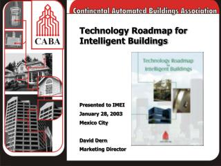 Technology Roadmap for Intelligent Buildings Presented to IMEI January 28, 2003 Mexico City David Dern Marketing Directo