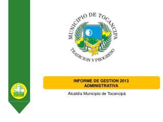 INFORME DE GESTION 2013 ADMINISTRATIVA