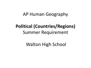 AP Human Geography Political (Countries/Regions) Summer Requirement  Walton High School