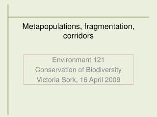Metapopulations, fragmentation, corridors