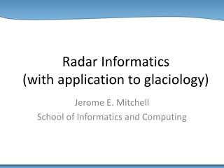 Radar Informatics  (with application to glaciology)