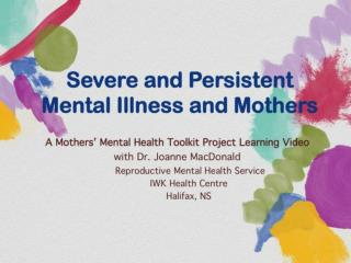 Severe and Persistent  Mental Illness and Mothers