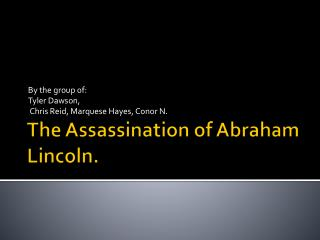 The Assassination of Abraham Lincoln.