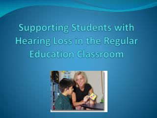 Supporting Students with Hearing Loss in the Regular Education Classroom