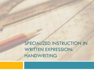 Specialized instruction in Written  Expression: Handwriting