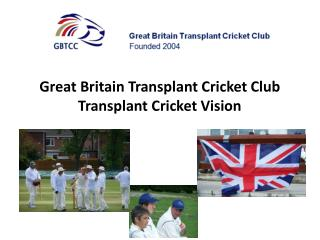 Great Britain Transplant Cricket Club Transplant Cricket Vision