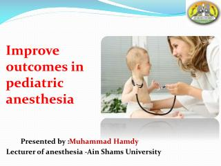 Improve outcomes in pediatric anesthesia