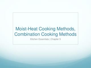 Moist-Heat Cooking Methods,  Combination Cooking Methods