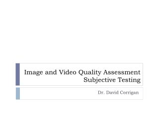 Image and Video Quality Assessment  Subjective Testing
