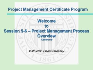 Welcome to Session 5-6 – Project Management Process Overview (Continued)