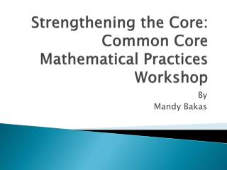 Strengthening the Core: Common Core Mathematical  Practices Workshop