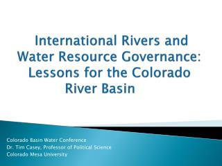 International Rivers and Water Resource Governance: Lessons for the Colorado River Basin