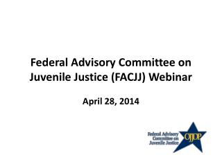 Federal Advisory Committee on Juvenile Justice (FACJJ) Webinar