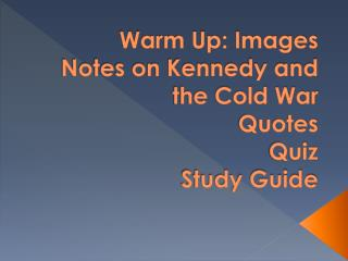 Warm Up: Images Notes on Kennedy and the Cold War Quotes Quiz Study Guide