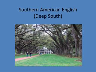 Southern American English ( Deep South )