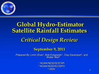 Global Hydro-Estimator Satellite Rainfall Estimates  Critical Design Review September 9, 2011