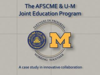 The AFSCME & U-M  Joint Education Program
