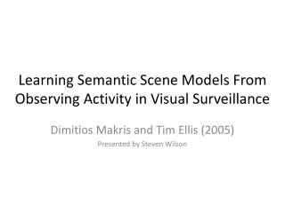 Learning Semantic Scene Models From  Observing Activity  in Visual Surveillance