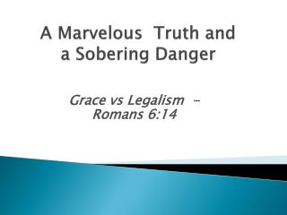 A Marvelous Truth and a Sobering Danger