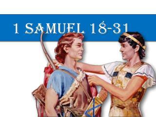 1  Samuel 18-31