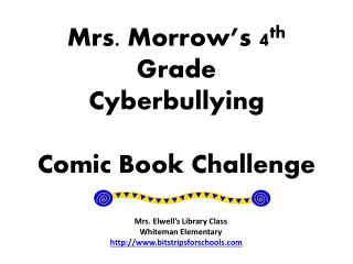 Mrs. Morrow's 4 th  Grade  Cyberbullying  Comic Book Challenge