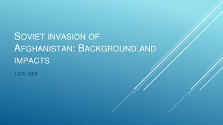 Soviet invasion of Afghanistan: Background and impacts