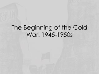 The Beginning of the Cold War: 1945-1950s