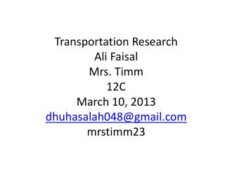 Transportation Research Ali Faisal Mrs. Timm 12C March 10,  2013 dhuhasalah048@gmail.com mrstimm23