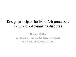 Design principles for Med- Arb  processes in public  policymaking disputes