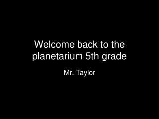 Welcome back to the planetarium 5th grade