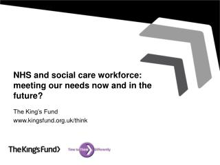 NHS  and social care workforce: meeting our needs now and in the future?