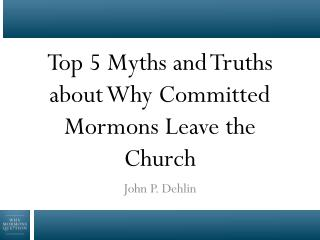 Top 5 Myths and Truths about Why  Committed  Mormons Leave the Church