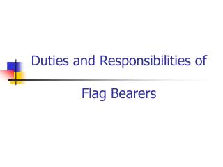 Duties and Responsibilities of  Flag Bearers