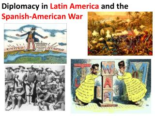 Diplomacy in  Latin America  and the  Spanish-American War