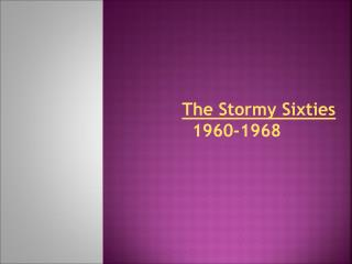 The Stormy Sixties                       1960-1968