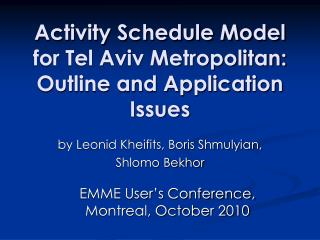 Activity Schedule Model for Tel Aviv Metropolitan: Outline and Application Issues